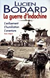 La Guerre d'Indochine : L'enlisement , L'humiliation , L'aventure