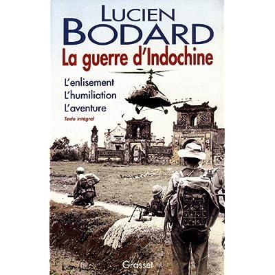 La Guerre d'Indochine : L'enlisement , L'humiliation , L'aventure