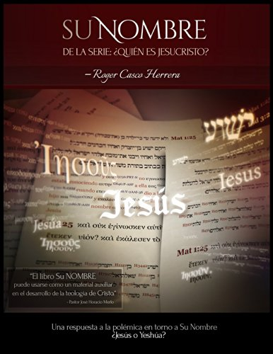 Su NOMBRE ¿Jesús o Yeshúa?: ¿Jesús o Yeshúa? (¿Quién es Jesucristo? nº 1) por Roger Casco Herrera