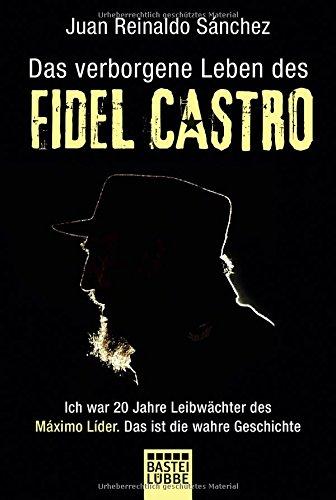 das-verborgene-leben-des-fidel-castro-ich-war-20-jahre-leibwchter-des-maximo-lider-das-ist-die-wahre