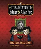 The Tell-Tale Start: The Misadventures of Edgar & Allan Poe, Book One (Misadvent of Edgar & Allan Poe) by Gordon McAlpine (2013-01-22)