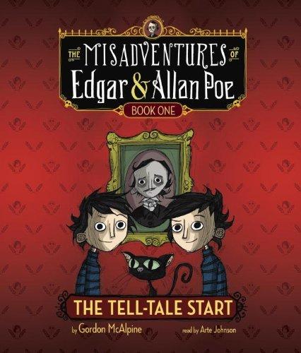 The Tell-Tale Start: The Misadventures of Edgar & Allan Poe, Book One (Misadvent of Edgar & Allan Poe) by Gordon McAlpine (2013-01-22)