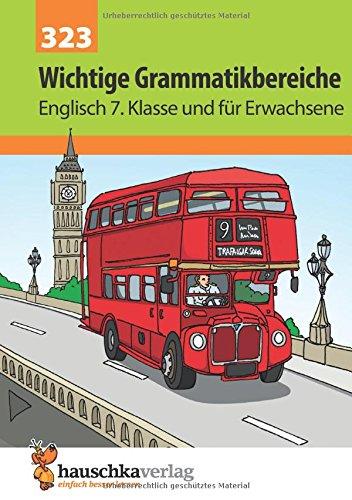 Englisch, Wichtige Grammatikbereiche (3. Englischjahr) Ein Übungs- und Trainingsbuch mit Lösungen für die 7. Klasse.: Übungs- und Trainingsbuch mit Lösungen für das 3. Englischjahr