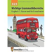 Englisch, Wichtige Grammatikbereiche (3. Englischjahr) Ein Übungs- und Trainingsbuch mit Lösungen für die 7. Klasse.