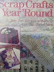 Scrap Crafts Year Round: More Than 70 Projects to Make with Less Than a Yard of Fabric