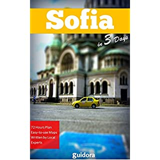 Sofia in 3 Days (Travel Guide 2018): Best Things to Do in Sofia, Bulgaria: What to See and Do, Where to Stay, Shop, Go out. Local Tips to Save Money and ... Google Maps to all Spots. (English Edition)