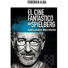 El cine fantástico de Spielberg: Padres ausentes, niños perdidos (Nuevo Ensayo nº 23)