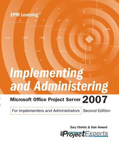 Implementing and Adminstering Microsoft Office Project Server 2007: For Implementers and Administrators