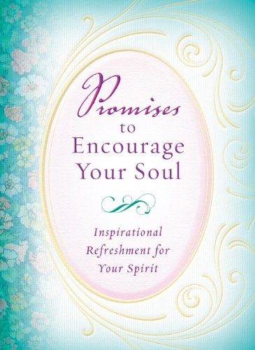 Promises to Encourage Your Soul: Inspirational Refeshment for Your Spirit