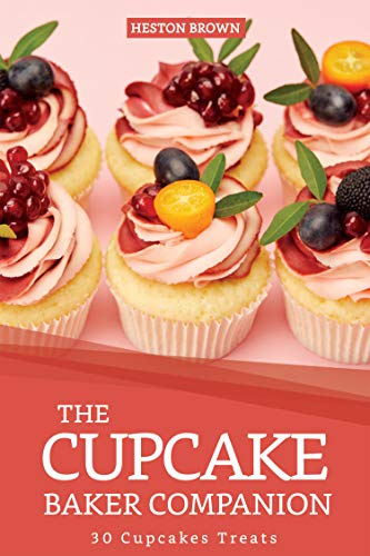 The Cupcake Baker Companion: 30 Cupcakes Treats (English Edition)