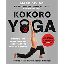 Kokoro Yoga: Maximize Your Human Potential and Develop the Spirit of a Warrior