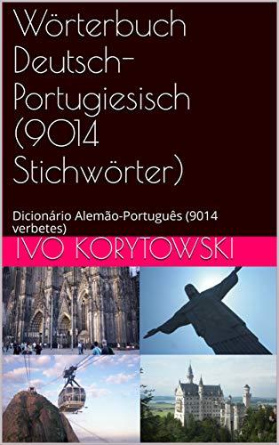 Wörterbuch Deutsch-Portugiesisch (9014 Stichwörter): Dicionário Alemão-Português (9014 verbetes) (Portuguese Edition) por Ivo Korytowski