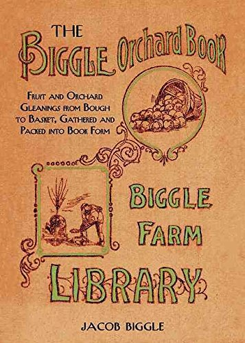 [(The Biggle Orchard Book : Fruit and Orchard Gleanings from Bough to Basket, Gathered and Packed into Book Form)] [By (author) Jacob Biggle] published on (February, 2014)