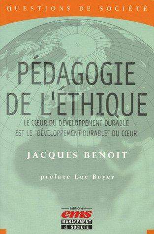 Pédagogie de l'éthique : Le coeur du développement durable est le développement durable du coeur par Jacques Benoit