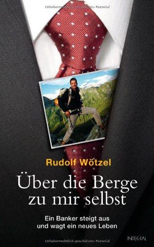 Integral  Verlag Über die Berge zu mir selbst: Ein Banker steigt aus und wagt ein neues Leben