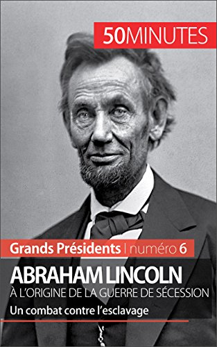 abraham-lincoln-lorigine-de-la-guerre-de-scession-un-combat-contre-lesclavage-grands-prsidents-t-6-f
