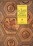 La Suisse gallo-romaine - Cinq siècles d'histoire