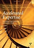 Accelerated Expertise: Training for High Proficiency in a Complex World (Expertise: Research and Applications Series) by Robert R. Hoffman (2013-08-22)