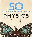 50 Physics Ideas You Really Need to Know (50 Ideas You Really Need to Know series)