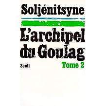 L'Archipel du Goulag. Essai d'investigation littéraire (1918-1956), tome 2 (3e et 4e parties)