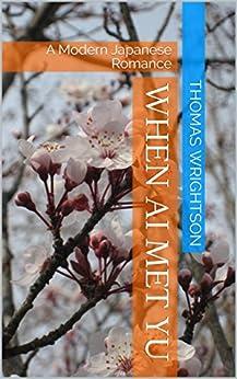 When Ai Met Yu: A Modern Japanese Romance by [Wrightson, Thomas]