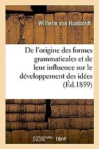 De l'origine des formes grammaticales et de leur influence sur le développement des idées par Wilhelm von Humboldt