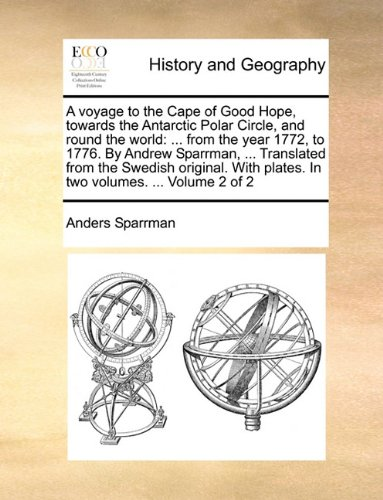 A voyage to the Cape of Good Hope, towards the Antarctic Polar Circle, and round the world: from the year 1772, to 1776. By Andrew Sparrman. plates. In two volumes. Volume 2 of 2