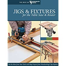 Jigs & Fixtures for the Table Saw & Router: Get the Most from Your Tools with Shop Projects from Woodworking's Top Experts (Best of Woodworker's Journal)