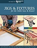 Jigs & Fixtures for the Table Saw & Router: Get the Most from Your Tools with Shop Pr...