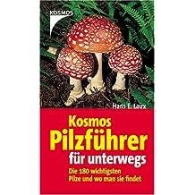 Kosmos Pilzführer für unterwegs: Die 180 wichtigsten Pilze und wo man sie findet