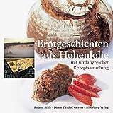 : Brotgeschichten aus Hohenlohe: Mit umfangreicher Rezeptsammlung