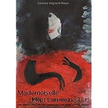 Mademoiselle klopft an meine Tür!: Der eigene Weg mit der Depression und eine Portion Humor