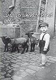 Das verschenkte Kind: Kindheit und Jugend eines Bauernjungen in der Eifel (1939-1960)