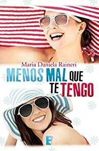 Menos mal que te tengo par Maria Daniela Raineri