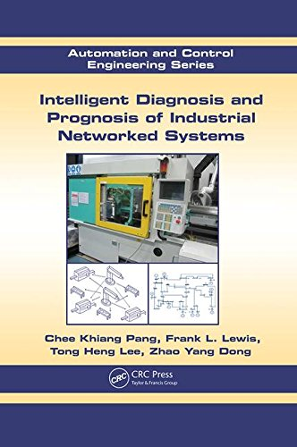 Intelligent Diagnosis and Prognosis of Industrial Networked Systems (Automation and Control Engineering)