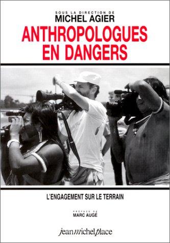 Anthropologues en dangers : l'engagement sur le terrain par Michel Agier, Bruce Albert