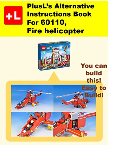PlusL's Alternative Instruction For 60110,Fire helicopter: You can build the Fire helicopter out of your own bricks! (English Edition)