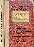 Unter dem Zeichen des Äskulap: Tagebuch 1940-1945 eines Soldatenarztes bei der 6. Panzer-Division