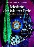 Medizin der Mutter Erde: Die alten Heilweisen der Indianer