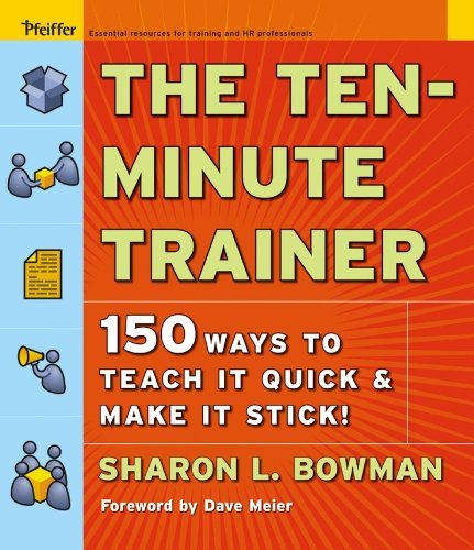The Ten-Minute Trainer: 150 Ways to Teach It Quick and Make It Stick! (Pfeiffer Essential Resources for Training and HR Professionals (Paperback))