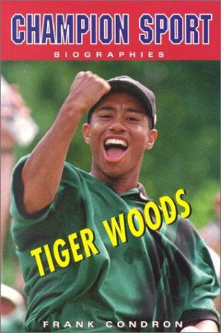 Tiger Woods (Champion Sport Biographies) por Frank Condron