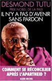 Il n'y a pas d'avenir sans pardon by DESMOND TUTU (June 06,2000) - Albin Michel Litt?rature (June 06,2000)