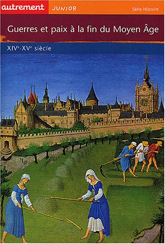 Guerres et paix à la fin du Moyen Âge : XIVe-XVe...