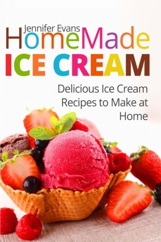 Homemade Ice Cream: Delicious Ice Cream Recipes to Make at Home, Buch