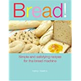 Bread!: Simple and Satisfying Recipes for the Bread Machine