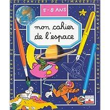 Mon cahier de l'espace : 5-8 ans