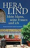 Mein Mann, seine Frauen und ich: Roman nach einer wahren Geschichte - Hera Lind