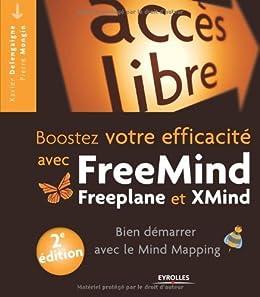 Booster votre efficacité avec FreeMind, Freeplane et Xmind : Bien démarrer avec le Mind Mapping par [Delengaigne, Xavier, Mongin, Pierre]