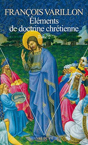 Eléments de doctrine chrétienne. Tome 2