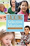 Image de Tackling Selective Mutism: A Guide for Professionals and Parents